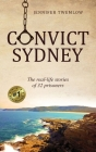 Convict Sydney: The real-life stories of 32 prisoners Cover Image