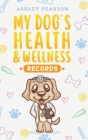 My Dog's Health And Wellness Records Cover Image