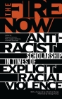 The Fire Now: Anti-Racist Scholarship in Times of Explicit Racial Violence Cover Image