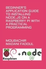 Beginner's Application Guide to Installing Node.Js on a Raspberry Pi with a Practical Programming Cover Image