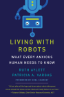 Living with Robots: What Every Anxious Human Needs to Know Cover Image