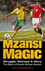 Mzansi Magic: Struggle, Betrayal, & Glory: The Story of South African Soccer Cover Image