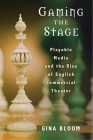 Gaming the Stage: Playable Media and the Rise of English Commercial Theater (Theater: Theory/Text/Performance) Cover Image
