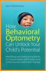 How Behavioral Optometry Can Unlock Your Child's Potential: Identifying and Overcoming Blocks to Concentration, Self-Esteem and School Success with Vi Cover Image