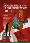 The Danish Army of the Napoleonic Wars 1801-1815. Organisation, Uniforms & Equipment: Volume 3: Norwegian Troops and Militia (From Reason to Revolution) Cover Image