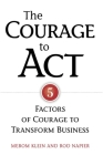 The Courage to Act: 5 Factors of Courage to Transform Business Cover Image