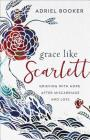 Grace Like Scarlett: Grieving with Hope After Miscarriage and Loss Cover Image