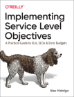 Implementing Service Level Objectives: A Practical Guide to Slis, Slos, and Error Budgets Cover Image