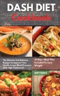 DASH DIET Cookbook: The Ultimate And Delicious Recipes To Improve Your Health, Lower Blood Pressure With High Cholesterol. 21 Days Healthy Cover Image