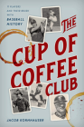 The Cup of Coffee Club: 11 Players and Their Brush with Baseball History Cover Image