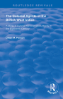The Colonial Agents of the British West Indies: A Study in Colonial Administration Mainly in the Eighteenth Century (Routledge Revivals) Cover Image