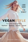 Vegan Style: Your Plant-based Guide to Fashion * Beauty * Home * Travel Cover Image