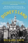 Disney's Land: Walt Disney and the Invention of the Amusement Park That Changed the World Cover Image