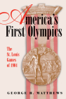 America's First Olympics: The St. Louis Games of 1904 (Sports and American Culture #1) Cover Image