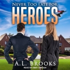 Never Too Late for Heroes Lib/E Cover Image