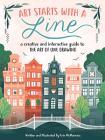 Art Starts with a Line: A creative and interactive guide to the art of line drawing Cover Image