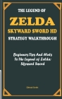 The Legend of Zelda: SKYWARD SWORD HD STRATEGY WALKTHROUGH: Beginners Tips And Hints To The Legend of Zelda: Skyward Sword Cover Image
