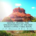 Sedona Travel: The Enchantment of the Red Rocks Coffee Table Book Cover Image