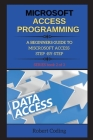 Microsoft Access Programming: A BEGINNERS GUIDE TO MISCROSOFT ACCESS STEP -BY-STEP ( book 2 ) Cover Image