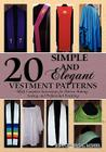 20 Simple and Elegant Vestment Patterns: With Complete Instructions for Pattern Making, Sewing, and Professional Finishing Cover Image