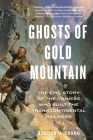 Ghosts of Gold Mountain: The Epic Story of the Chinese Who Built the Transcontinental Railroad Cover Image