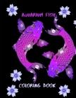 Aquarium Fish Coloring Book: Fish Coloring Book Over 36 Coloring Designs for All Ages Ocean Animal, Ornamental Fish, Underwater World Tropical Fish Cover Image