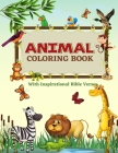 Animal Coloring Book: Fun Learning Relaxation Activity Coloring Workbook For Children - With Kid Friendly Inspirational, Easy To Learn, Bibl Cover Image
