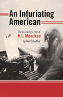 An Infuriating American: The Incendiary Arts of H. L. Mencken (Muse Books) Cover Image