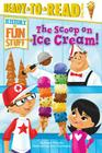 The Scoop on Ice Cream! (History of Fun Stuff) Cover Image