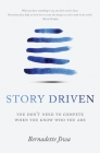 Story Driven: You don't need to compete when you know who you are Cover Image