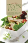 La Dieta Turbo: Una guida semplificata con ricette facili e veloci per ottenere una rapida perdita di peso senza pensare troppo alla p Cover Image