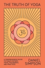 The Truth of Yoga: A Comprehensive Guide to Yoga's History, Texts, Philosophy, and Practices Cover Image