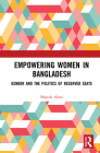 Empowering Women in Bangladesh: Gender and the Politics of Reserved Seats Cover Image