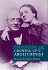 Growing Up Abolitionist: The Story of the Garrison Children Cover Image