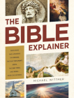 The Bible Explainer: Questions and Answers on Origins, the Old Testament, Jesus, the End Times, and More—Over 250 Entries! Cover Image