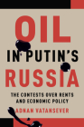Oil in Putin's Russia: The Contests Over Rents and Economic Policy Cover Image