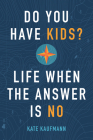 Do You Have Kids?: Life When the Answer Is No Cover Image