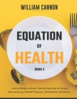 Equation of Health: Losing Weight without Feeling Deprived or Hungry - Improving your Blood Pressure, Cholesterol, and More - Book 2 Cover Image