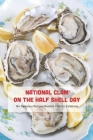 National Clam on the Half Shell Day: 18+ Delicious Recipes Related Clam to Celebrate: All about National Clam on the Half Shell Day Cover Image