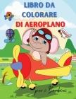 Aereo da Colorare Libro per Bambini: Aereo Libro da Colorare per Bambini di età 3+ - Pagina grande 8,5 x 11 Cover Image