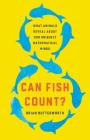 Can Fish Count?: What Animals Reveal About Our Uniquely Mathematical Minds Cover Image