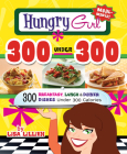 Hungry Girl 300 Under 300: 300 Breakfast, Lunch & Dinner Dishes Under 300 Calories Cover Image