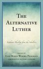 The Alternative Luther: Lutheran Theology from the Subaltern Cover Image