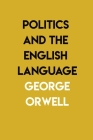 Politics and the English Language: By George Orwell Cover Image