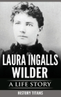 Laura Ingalls Wilder: A Life Story Cover Image