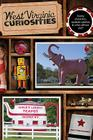West Virginia Curiosities: Quirky Characters, Roadside Oddities & Other Offbeat Stuff, First Edition Cover Image