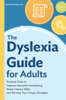 The Dyslexia Guide for Adults: Practical Tools to Improve Executive Functioning, Boost Literacy Skills, and Develop Your Unique Strengths Cover Image