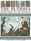 The Buddha and His Teachings: The Essential Introduction to the Origins of Buddhism, from the Life of the Buddha Through to the Rise of Buddhism as Cover Image