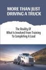 More Than Just Driving A Truck: The Reality Of What Is Involved From Training To Completing A Load: Truck Driving Jobs Cover Image