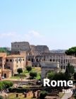 Rome Italy: Coffee Table Photography Travel Picture Book Album Of An Italian Country And Ancient Vatican City In Southern Europe L Cover Image
